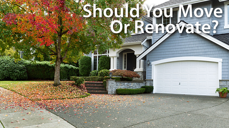 Is it worthwhile to improve your property, or is moving a better choice?